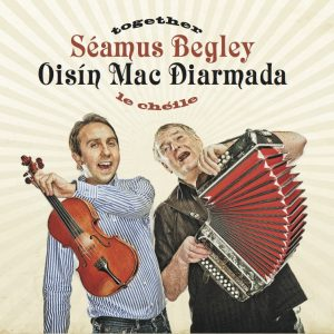SEAMUS BEGLEY & OISIN MAC DIARMADA - Together